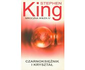 Szczegóły książki CYKL MROCZNA WIEŻA - TOM 4 - CZARNOKSIĘŻNIK I KRYSZTAŁ