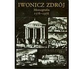 Szczegóły książki IWONICZ ZDRÓJ - MONOGRAFIA 1578-1978