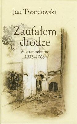 ZAUFAŁEM DRODZE - WIERSZE ZEBRANE 1932-2006