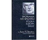 Szczegóły książki SPOTKANIA NA BAGATELI. POLSKA, EUROPA, ŚWIAT