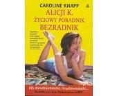 Szczegóły książki ALICJI K. ŻYCIOWY PORADNIK BEZRADNIK