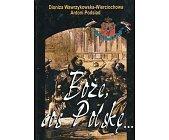 """Szczegóły książki """"BOŻE COŚ POLSKĘ"""" - MONOGRAFIA HISTORYCZNO-LITERACKA I MUZYCZNA"""