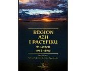 Szczegóły książki REGION AZJI I PACYFIKU W LATACH 1985-2015
