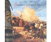 Szczegóły książki ŚLADAMI POLSKICH BITEW