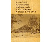 Szczegóły książki KRAKOWSKIM SZLAKIEM WALK O NIEPODLEGŁOŚĆ W LATACH 1768 - 1918