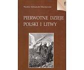 Szczegóły książki PIERWOTNE DZIEJE POLSKI I LITWY