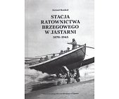 Szczegóły książki STACJA RATOWNICTWA BRZEGOWEGO W JASTARNI 1870 - 1945