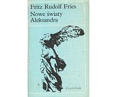 Szczegóły książki NOWE ŚWIATY ALEKSANDRA - AKADEMICKA POWIEŚĆ GROSZOWA Z BERLINA