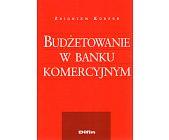 Szczegóły książki BUDŻETOWANIE W BANKU KOMERCYJNYM