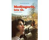 Szczegóły książki MEDJUGORIE, LATA 90. TRIUMF SERCA