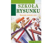Szczegóły książki SZKOŁA RYSUNKU - MATERIAŁY, RYSUNKI, STYLE