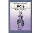 Szczegóły książki TEATR NA ZAMKU KRÓLEWSKIM W WARSZAWIE