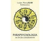 Szczegóły książki PARAPSYCHOLOGIA W ŻYCIU CODZIENNYM