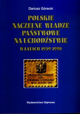 POLSKIE NACZELNE WŁADZE PAŃSTWOWE NA UCHODŹSTWIE W LATACH 1939 - 1990
