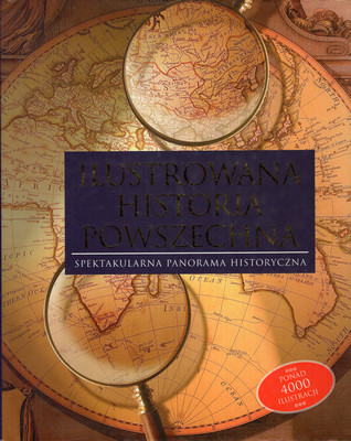 ILUSTROWANA HISTORIA POWSZECHNA. SPEKTAKULARNA PANORAMA HISTORYCZNA