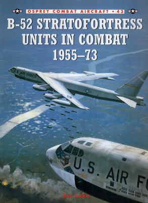 B-52 STRATOFORTRESS UNITS IN COMBAT 1955-73 (OSPREY COMBAT AIRCRAFT 43)