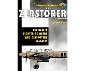 Szczegóły książki ZERSTORER LUFTWAFFE FIGHTER-BOMBERS AND DESTROYERS 1941-45