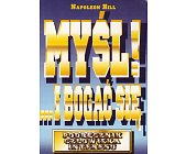 Szczegóły książki MYŚL! ...I BOGAĆ SIĘ - PODRĘCZNIK CZŁOWIEKA INTERESU