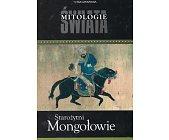 Szczegóły książki STAROŻYTNI MONGOŁOWIE - MITOLOGIE ŚWIATA