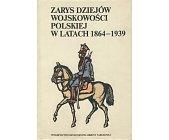 Szczegóły książki ZARYS DZIEJÓW WOJSKOWOŚCI POLSKIEJ W LATACH 1864-1939