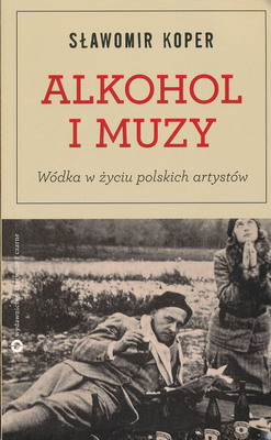 ALKOHOL I MUZY - WÓDKA W ŻYCIU POLSKICH ARTYSTÓW