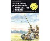 Szczegóły książki POLSKIE ARMATY PRZECIWLOTNICZE 75 MM WZ. 36/37 ORAZ 40 MM BOFORS