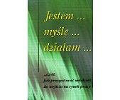 Szczegóły książki JESTEM... MYŚLĘ... DZIAŁAM...