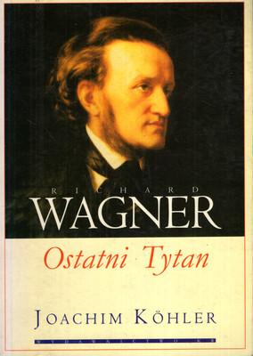 RICHARD WAGNER - OSTATNI TYTAN
