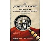 """Szczegóły książki KU """"NOWEMU BAROKOWI"""" MYŚL POLITYCZNA KAROLA STEFANA FRYCZA (1910 - 1942) WYBÓR ŻRÓDEŁ"""
