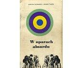 Szczegóły książki W OPARACH ABSURDU