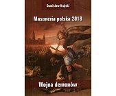 Szczegóły książki MASONERIA POLSKA 2018 - WOJNA DEMONÓW