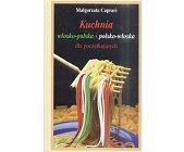 Szczegóły książki KUCHNIA WŁOSKO-POLSKA I POLSKO-WŁOSKA