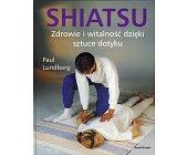 Szczegóły książki SHIATSU. ZDROWIE I WITALNOŚĆ DZIĘKI SZTUCE DOTYKU