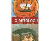 Szczegóły książki KSIĄŻKA O MITOLOGII GREKÓW I RZYMIAN