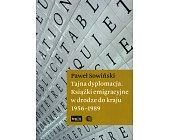 Szczegóły książki TAJNA DYPLOMACJA. KSIĄŻKI EMIGRACYJNE W DRODZE DO KRAJU 1956-1989
