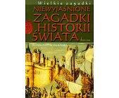 Szczegóły książki NIEWYJAŚNIONE ZAGADKI HISTORII ŚWIATA