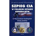 Szczegóły książki SZPIEG CIA W POLSKIM SZTABIE GENERALNYM