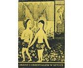 Szczegóły książki ORIENT I ORIENTALIZM W SZTUCE