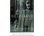 Szczegóły książki THE LAST KAISER: THE LIFE OF WILHELM II