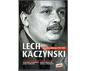 Szczegóły książki LECH KACZYŃSKI - BIOGRAFIA POLITYCZNA 1945 - 2005