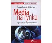Szczegóły książki MEDIA NA RYNKU. WPROWADZENIE DO EKONOMIKI MEDIÓW