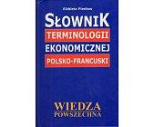 Szczegóły książki SŁOWNIK TERMINOLOGII EKONOMICZNEJ POLSKO-FRANCUSKI I FRANCUSKO-POLSKI