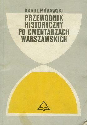PRZEWODNIK HISTORYCZNY PO CMENTARZACH WARSZAWSKICH