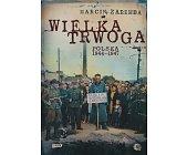 Szczegóły książki WIELKA TRWOGA. POLSKA 1944-1947