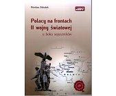 Szczegóły książki POLACY NA FRONTACH II WOJNY ŚWIATOWEJ U BOKU SOJUSZNIKÓW