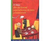 Szczegóły książki 35 MAJA ALBO JAK KONRAD POJECHAŁ KONNO DO MÓRZ POŁUDNIOWYCH