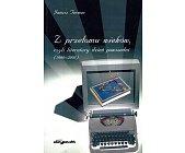Szczegóły książki Z PRZEŁOMU WIEKÓW, CZYLI LITERATURY DZIEŃ POWSZEDNI (1990-2008)