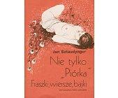 """Szczegóły książki NIE TYLKO """"PIÓRKA"""" - FRASZKI, WIERSZE, BAJKI"""