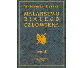 Szczegóły książki MALARSTWO BIAŁEGO CZŁOWIEKA - TOM 1