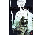 Szczegóły książki NASZA WOJNA - TOM I. IMPERIA 1912 - 1916